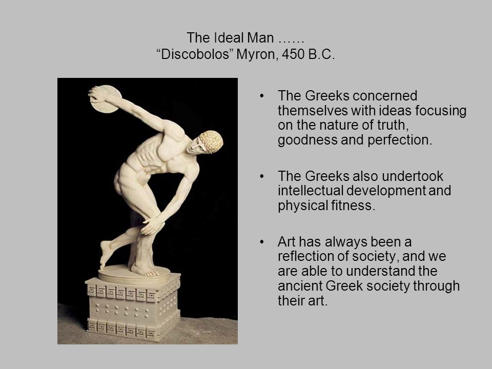 The Ideal Man …… Discobolos Myron, 450 B.C.