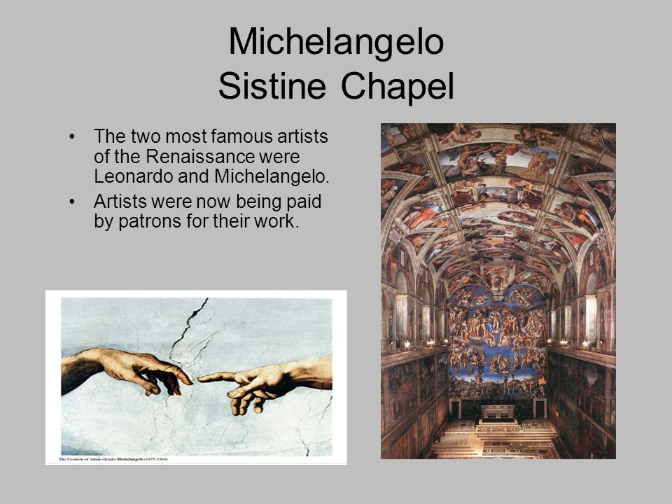 Michelangelo Sistine Chapel The two most famous artists of the Renaissance were Leonardo and Michelangelo.