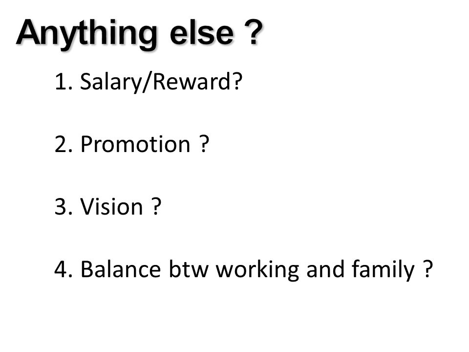 1. Salary/Reward 2. Promotion 3. Vision 4. Balance btw working and family