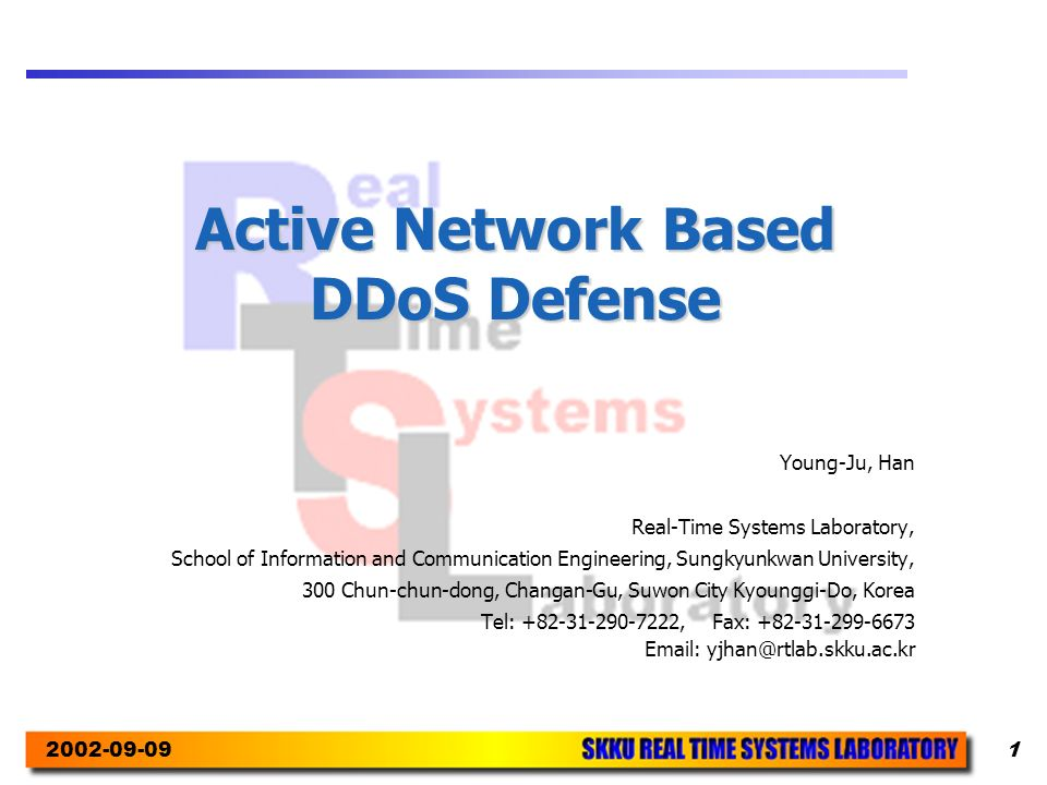 Active Network Based DDoS Defense Young-Ju, Han Real-Time Systems Laboratory, School of Information and Communication Engineering, Sungkyunkwan University, 300 Chun-chun-dong, Changan-Gu, Suwon City Kyounggi-Do, Korea Tel: , Fax: