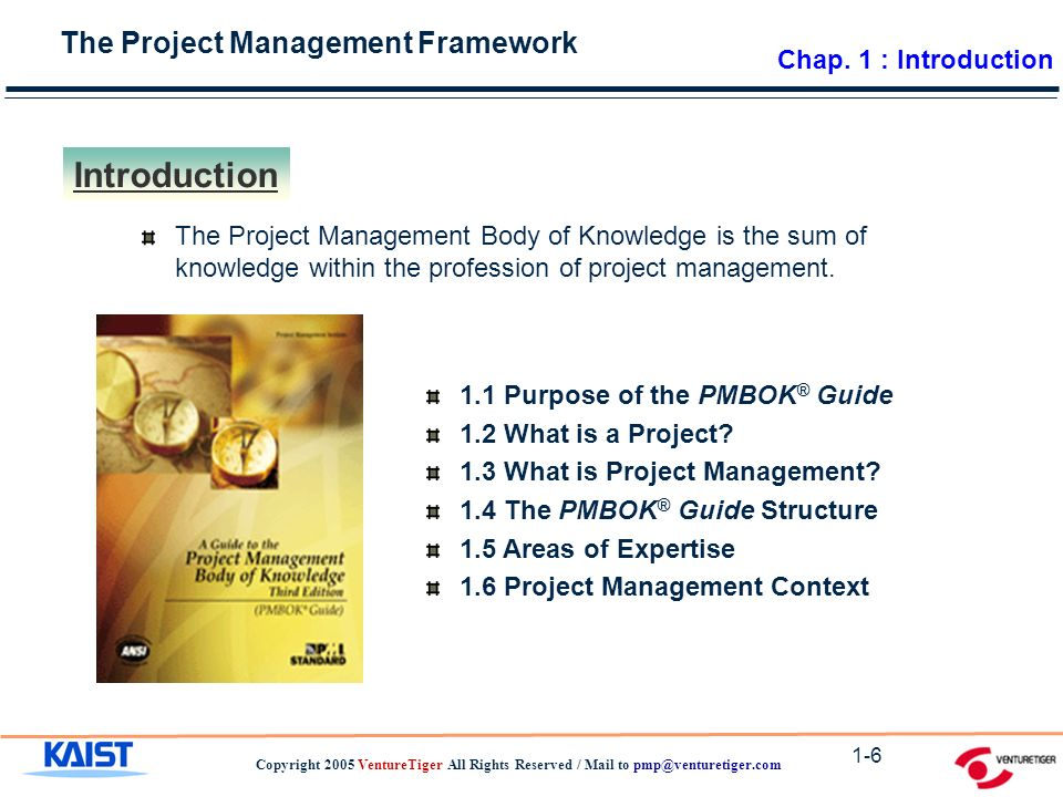 The Project Management Framework Copyright 2005 VentureTiger All Rights Reserved / Mail to 1-6 Introduction Chap.