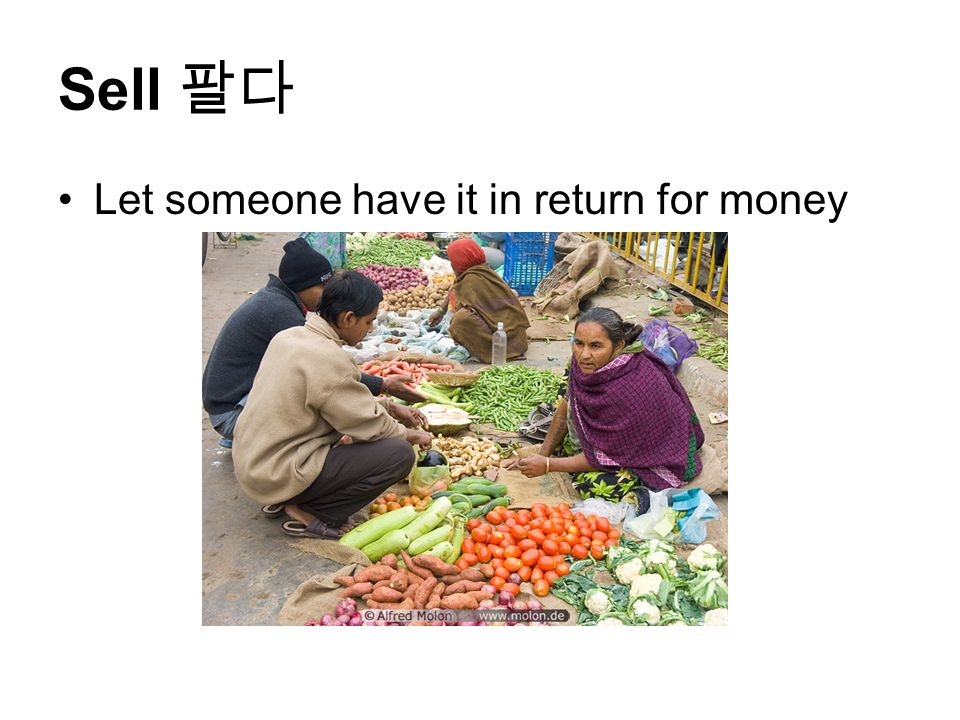 Sell 팔다 Let someone have it in return for money