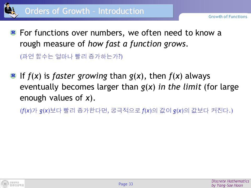 Discrete Mathematics by Yang-Sae Moon Page 32 강의 내용 알고리즘 (Algorithms) 함수의 증가 (Growth of Functions) 알고리즘 복잡도 (Algorithm Complexity) Algorithms and Complexity