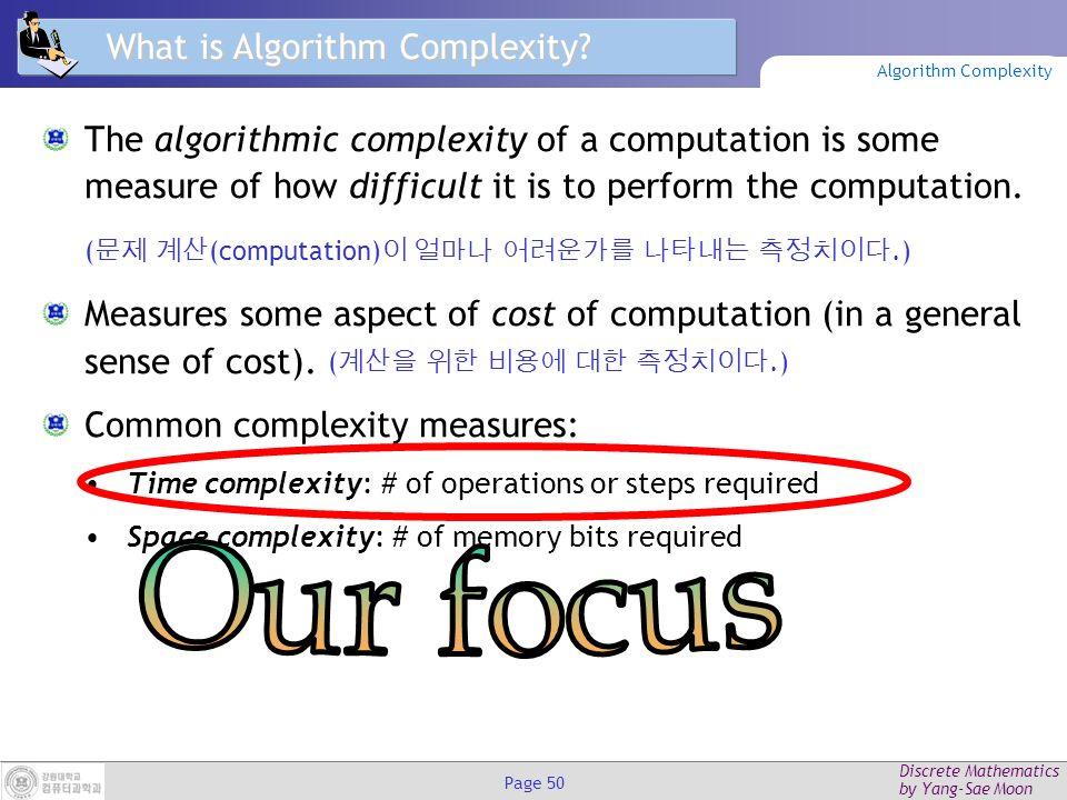 Discrete Mathematics by Yang-Sae Moon Page 49 강의 내용 알고리즘 (Algorithms) 함수의 증가 (Growth of Functions) 알고리즘 복잡도 (Algorithm Complexity) Algorithms and Complexity