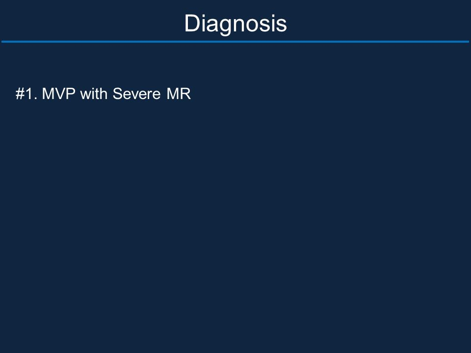 #1. MVP with Severe MR Diagnosis