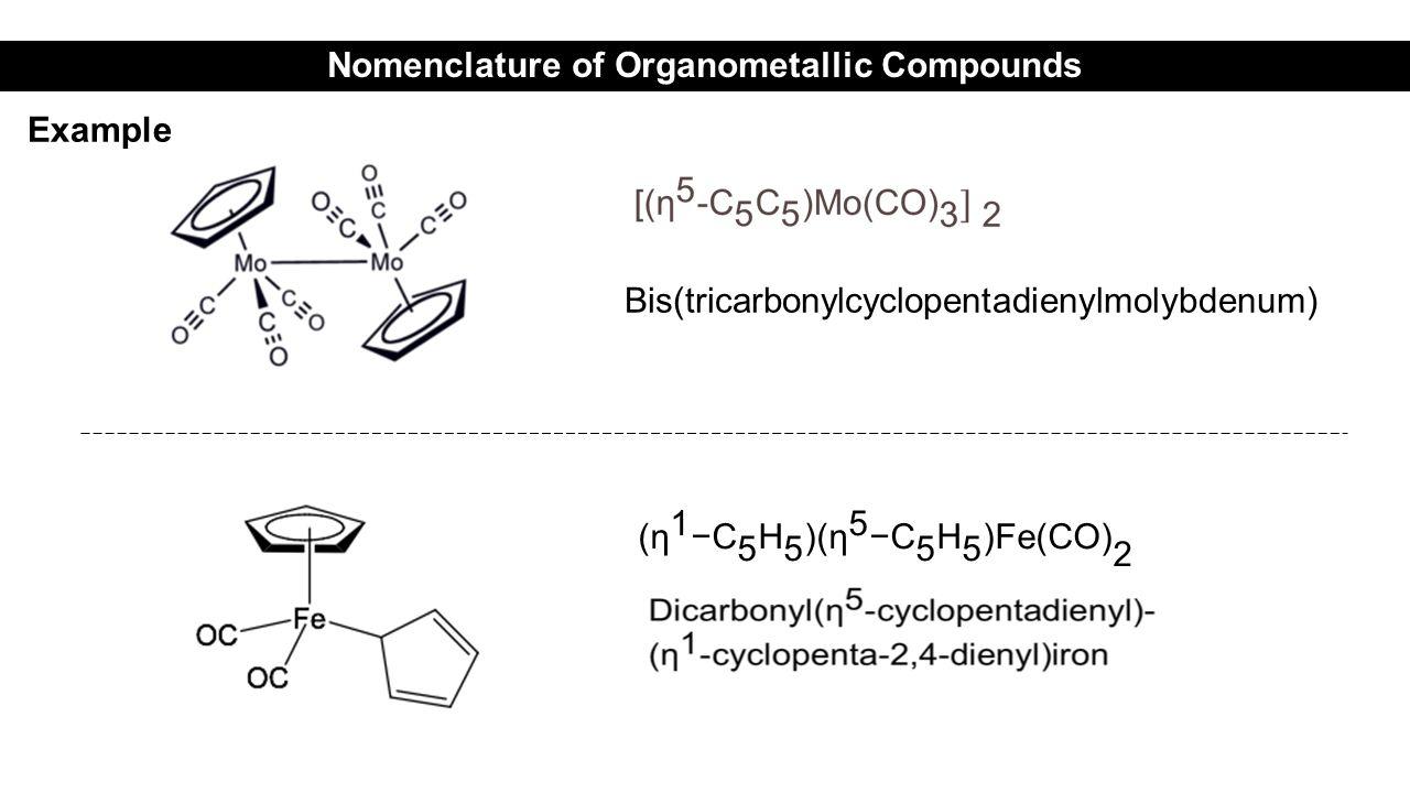 Bis(tricarbonylcyclopentadienylmolybdenum) Nomenclature of Organometallic Compounds Example