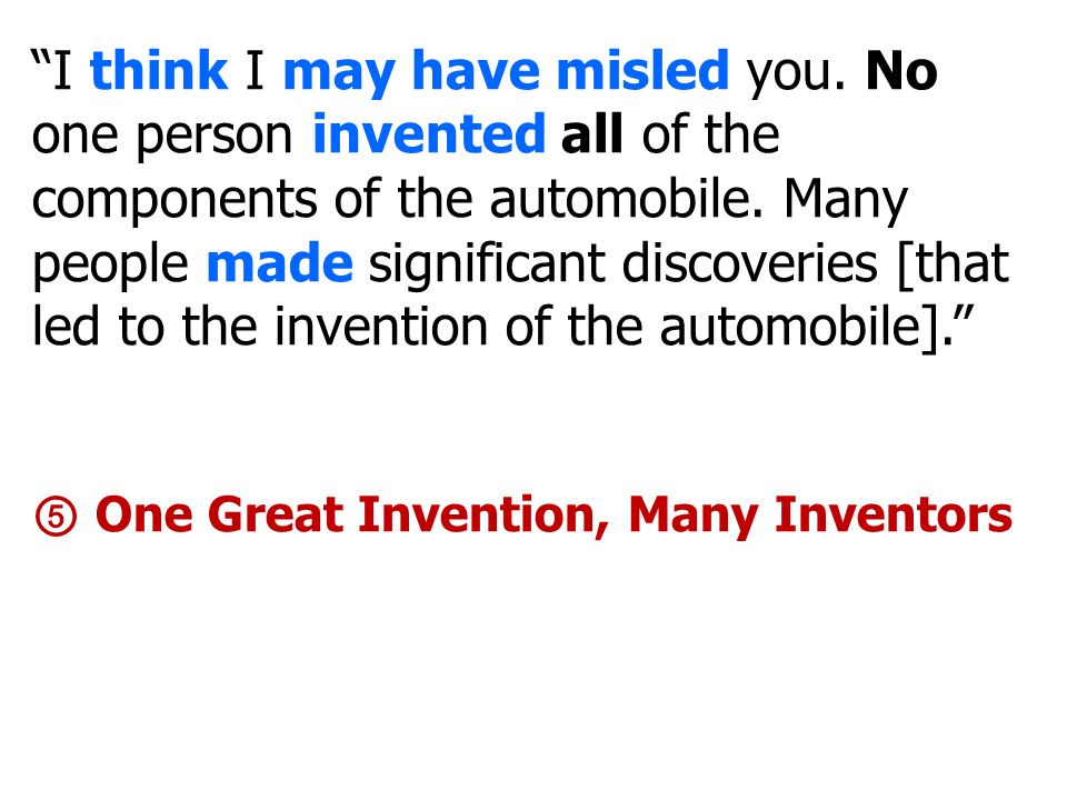 I think I may have misled you. No one person invented all of the components of the automobile.