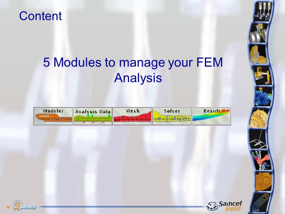 Content 5 Modules to manage your FEM Analysis