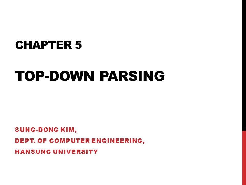 CHAPTER 5 TOP-DOWN PARSING SUNG-DONG KIM, DEPT. OF COMPUTER ENGINEERING, HANSUNG UNIVERSITY