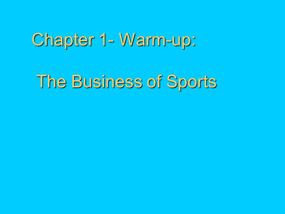 Chapter 1- Warm-up: The Business of Sports