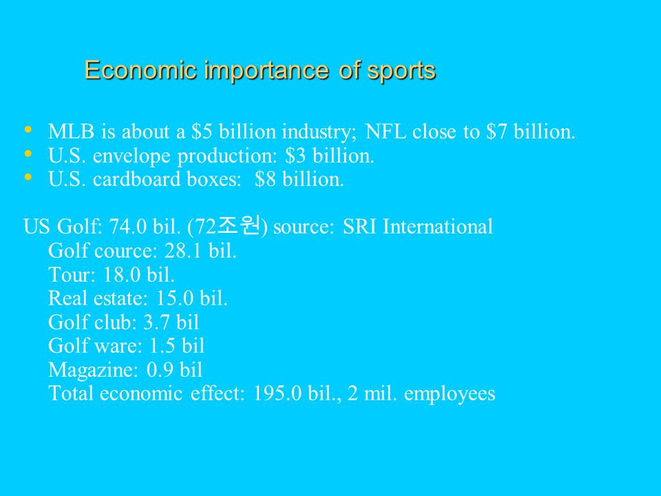Economic importance of sports MLB is about a $5 billion industry; NFL close to $7 billion.