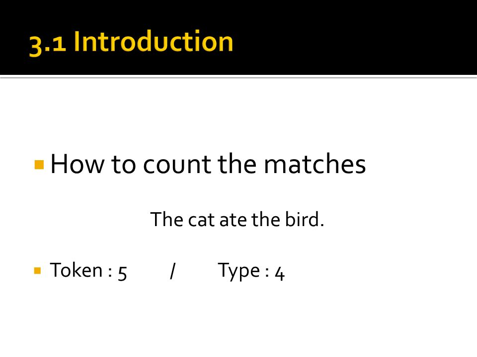  How to count the matches The cat ate the bird.  Token : 5/Type : 4