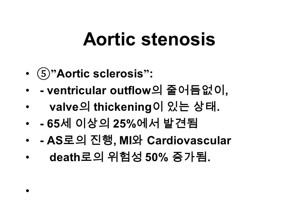 Aortic stenosis ⑤ Aortic sclerosis : - ventricular outflow 의 줄어듬없이, valve 의 thickening 이 있는 상태.