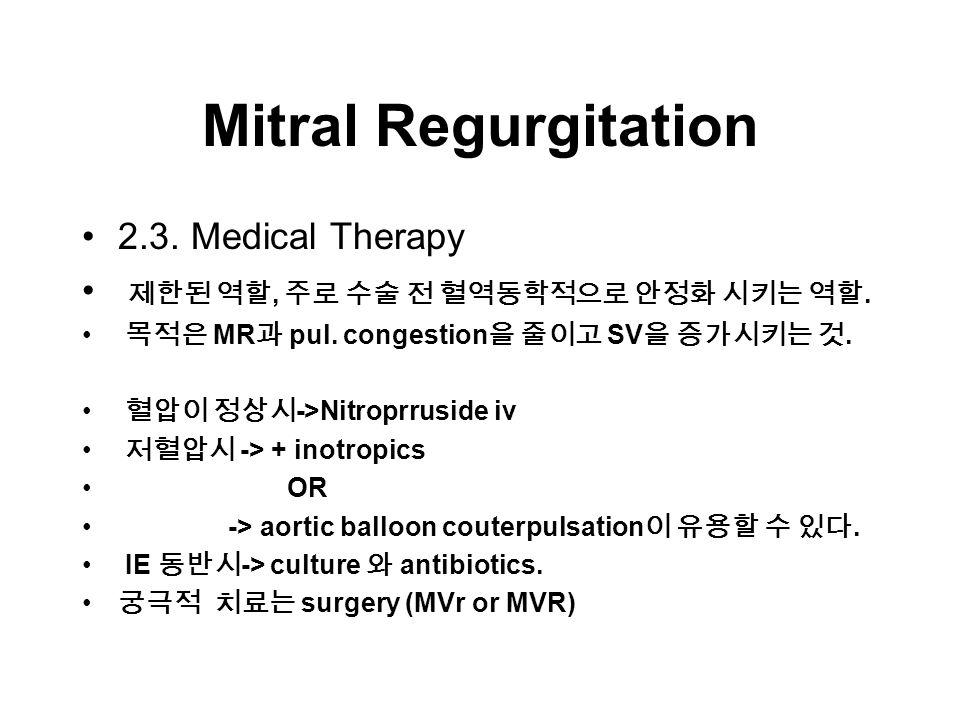 Mitral Regurgitation 2.3. Medical Therapy 제한된 역할, 주로 수술 전 혈역동학적으로 안정화 시키는 역할.