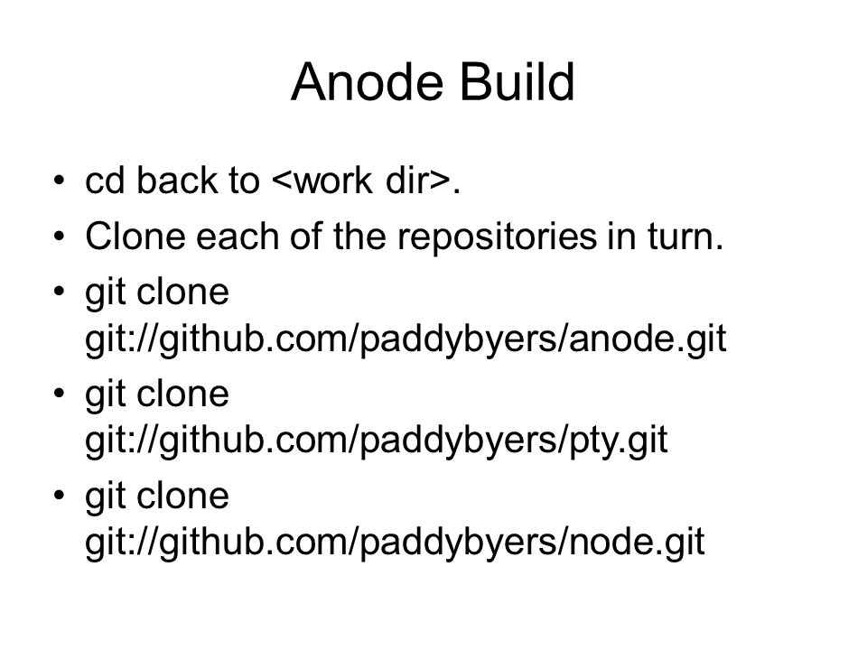 Anode Build cd back to. Clone each of the repositories in turn.