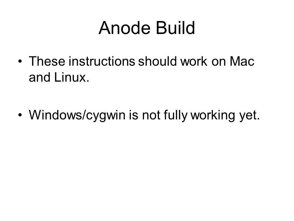 Anode Build These instructions should work on Mac and Linux.