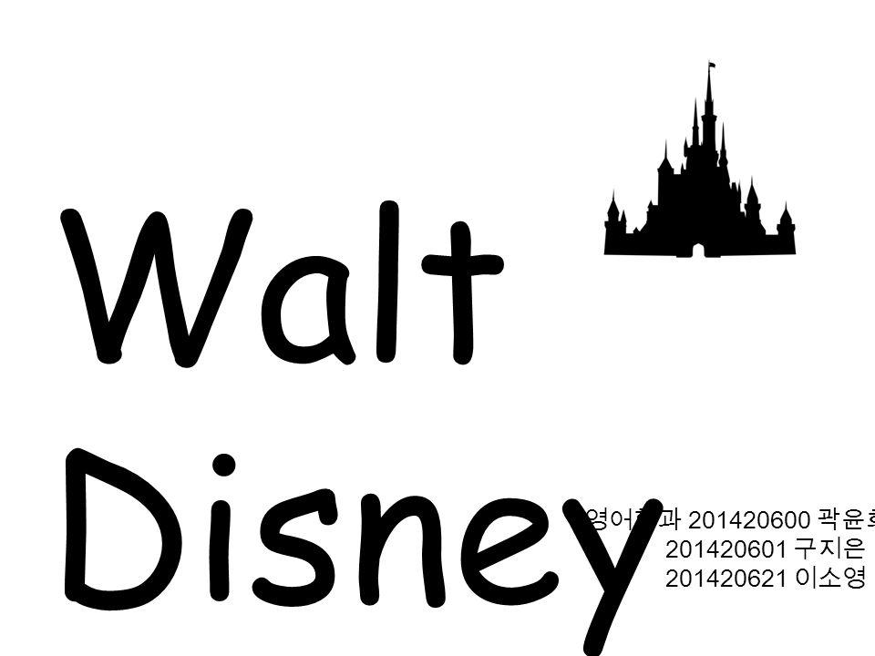 영어학과 201420600 곽윤희 201420601 구지은 201420621 이소영 Walt Disney