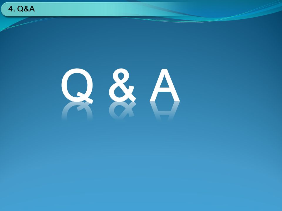 4. Q&A
