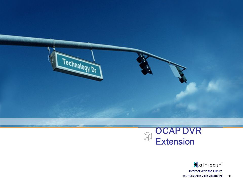 Proprietary and Confidential 10 Interact with the Future The Next Level in Digital Broadcasting OCAP DVR Extension