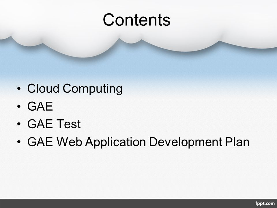 Contents Cloud Computing GAE GAE Test GAE Web Application Development Plan