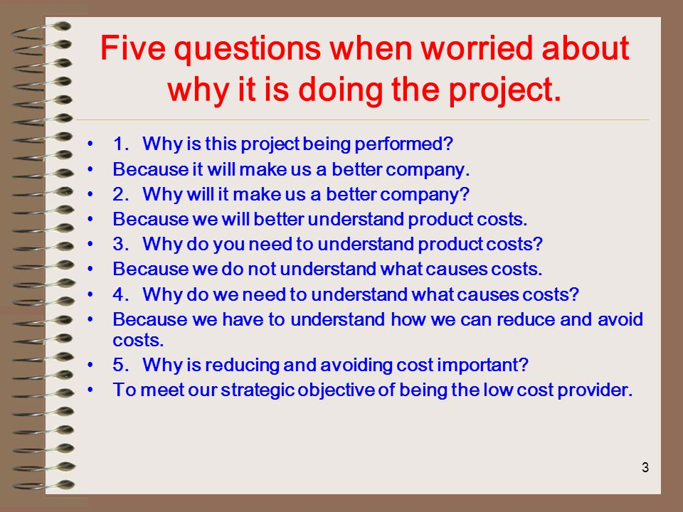 3 Five questions when worried about why it is doing the project.