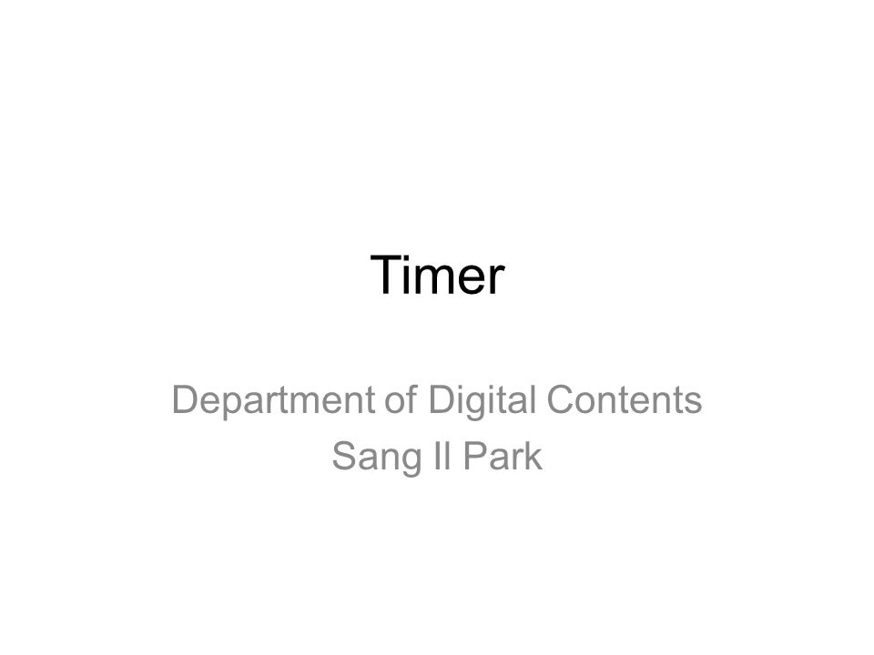 Timer Department of Digital Contents Sang Il Park