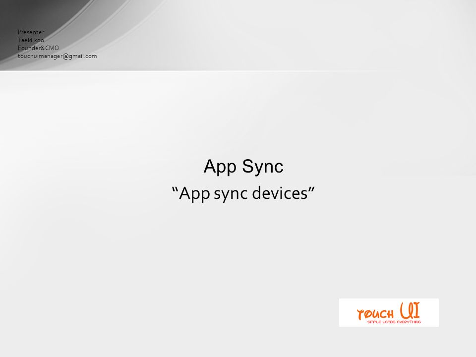 Presenter Taeki koo Founder&CMO App Sync App sync devices