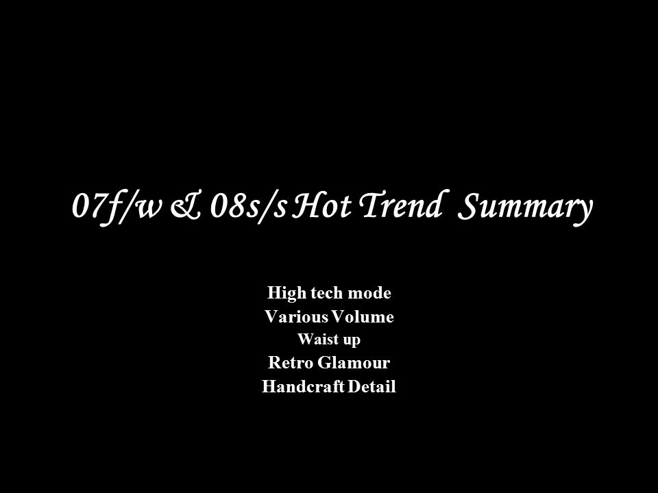 07f/w & 08s/s Hot Trend Summary High tech mode Various Volume Waist up Retro Glamour Handcraft Detail