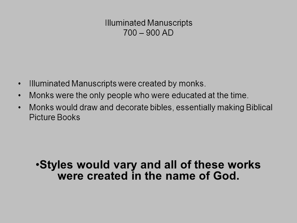 Illuminated Manuscripts 700 – 900 AD Illuminated Manuscripts were created by monks.