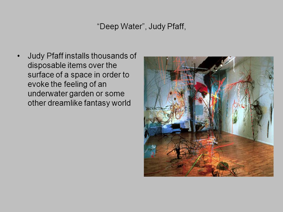 Deep Water , Judy Pfaff, Judy Pfaff installs thousands of disposable items over the surface of a space in order to evoke the feeling of an underwater garden or some other dreamlike fantasy world