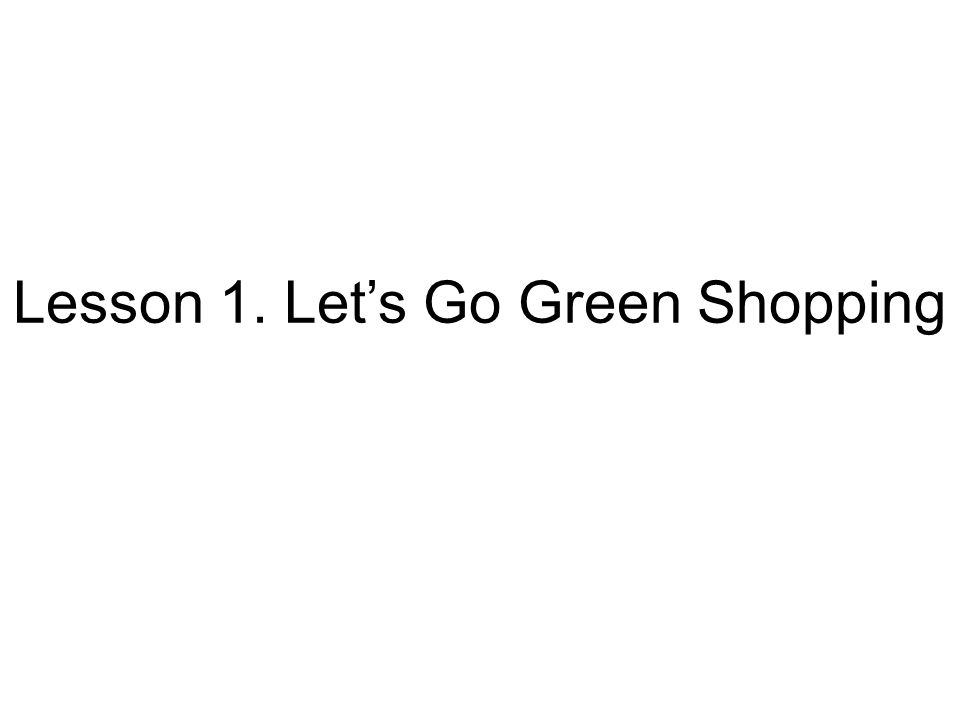 Lesson 1. Let's Go Green Shopping