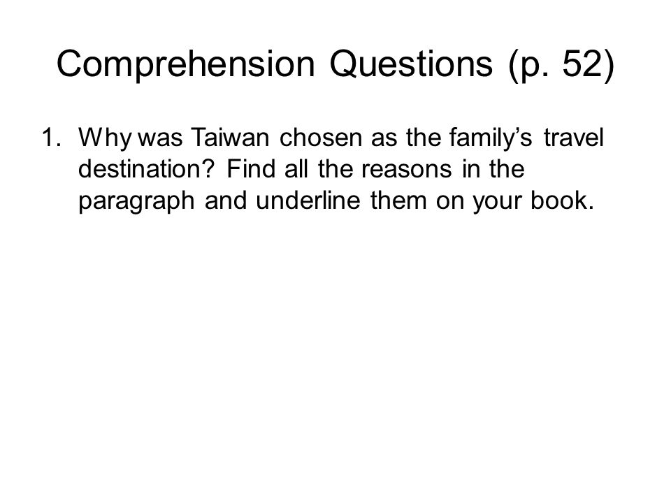 Comprehension Questions (p. 52) 1.Why was Taiwan chosen as the family's travel destination.