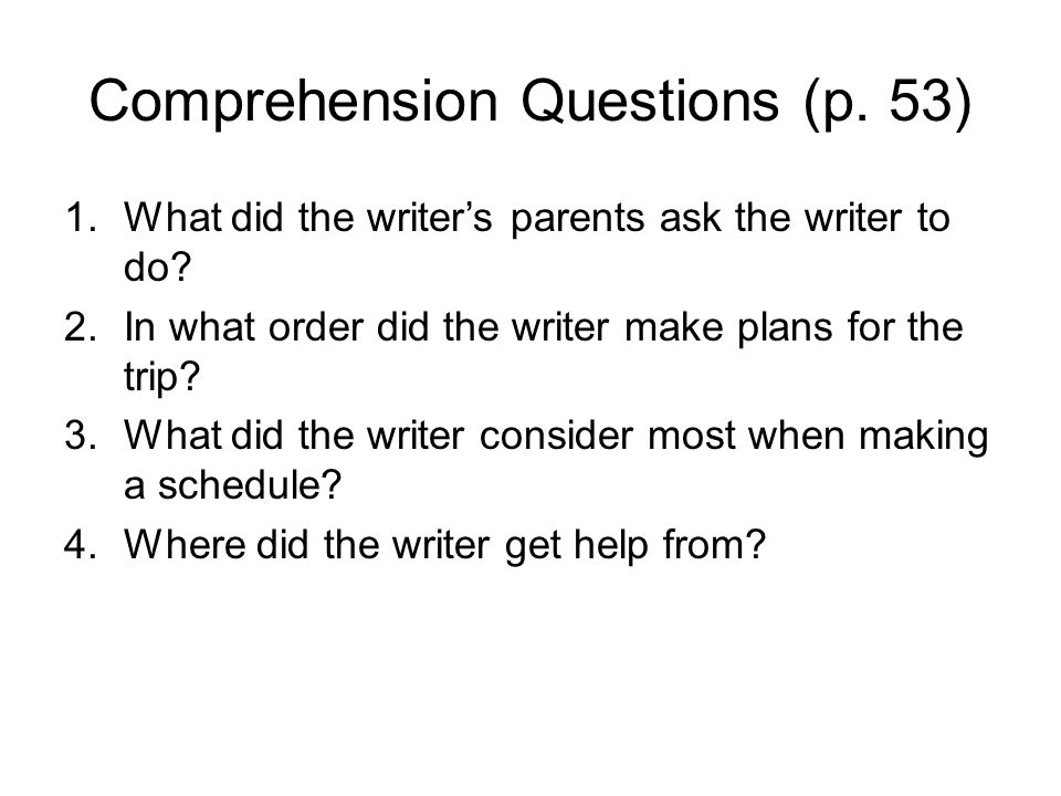 Comprehension Questions (p. 53) 1.What did the writer's parents ask the writer to do.