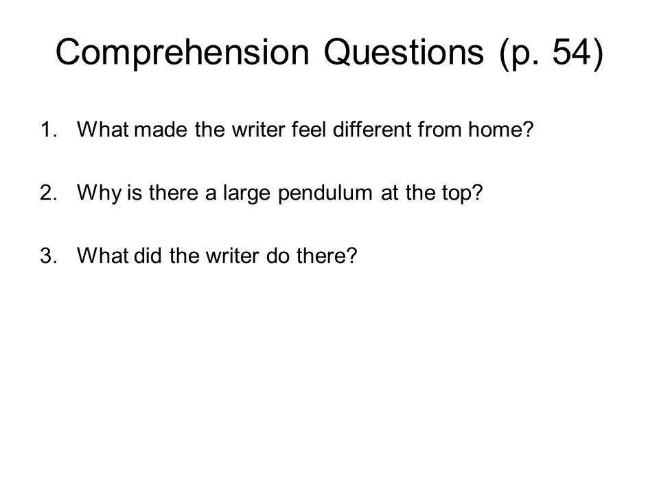 Comprehension Questions (p. 54) 1.What made the writer feel different from home.
