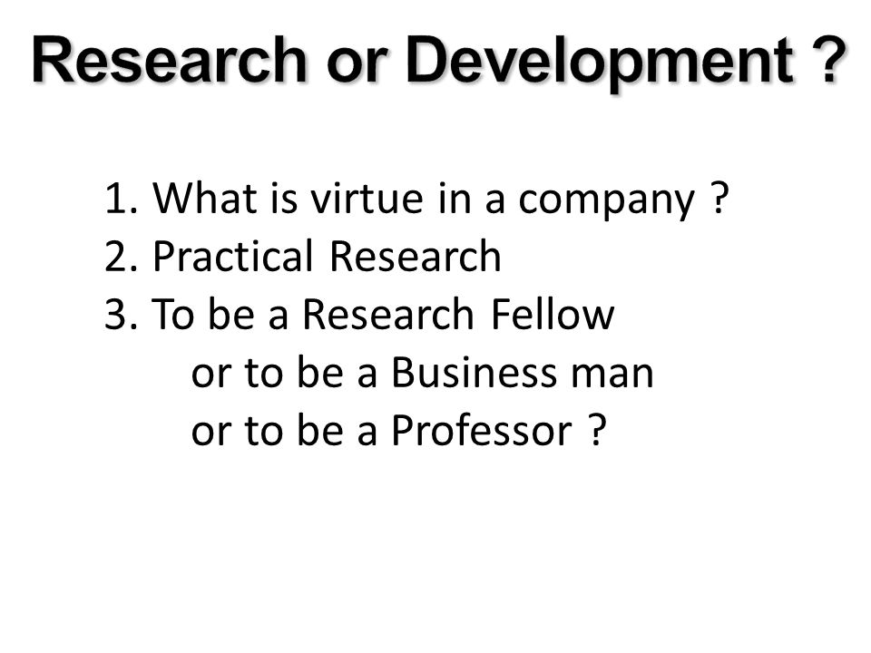1. What is virtue in a company . 2. Practical Research 3.