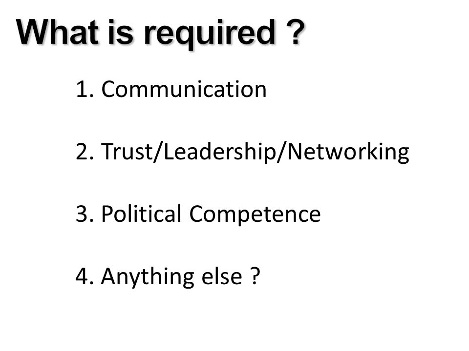 1. Communication 2. Trust/Leadership/Networking 3. Political Competence 4. Anything else