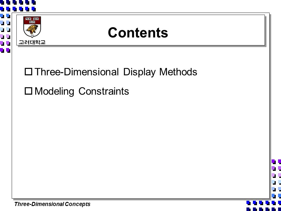 Three-Dimensional Concepts Contents  Three-Dimensional Display Methods  Modeling Constraints