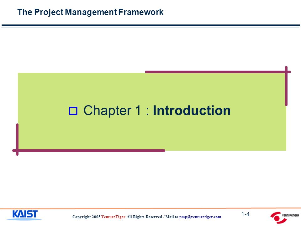 The Project Management Framework Copyright 2005 VentureTiger All Rights Reserved / Mail to 1-4 o Chapter 1 : Introduction