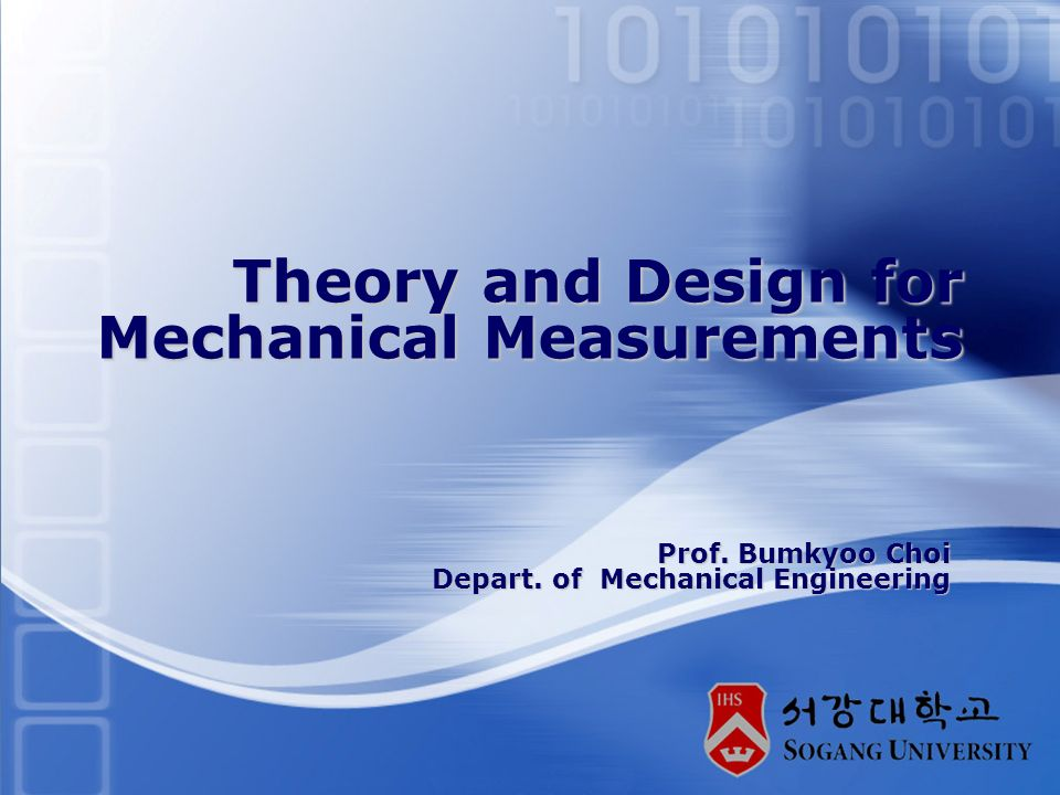 Theory and Design for Mechanical Measurements Prof. Bumkyoo Choi Depart. of Mechanical Engineering