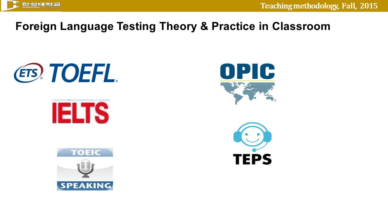 Teaching methodology, Fall, 2015 Foreign Language Testing Theory & Practice in Classroom
