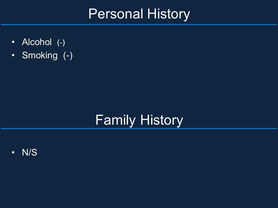 Personal History Alcohol (-) Smoking (-) Family History N/S