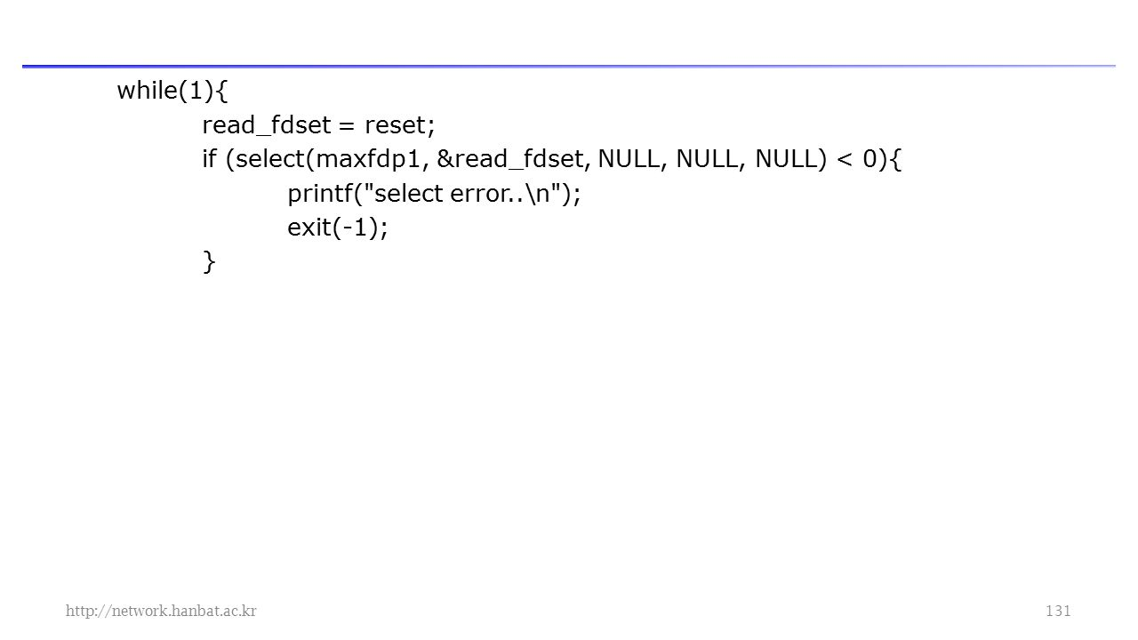 while(1){ read_fdset = reset; if (select(maxfdp1, &read_fdset, NULL, NULL, NULL) < 0){ printf( select error..\n ); exit(-1); }