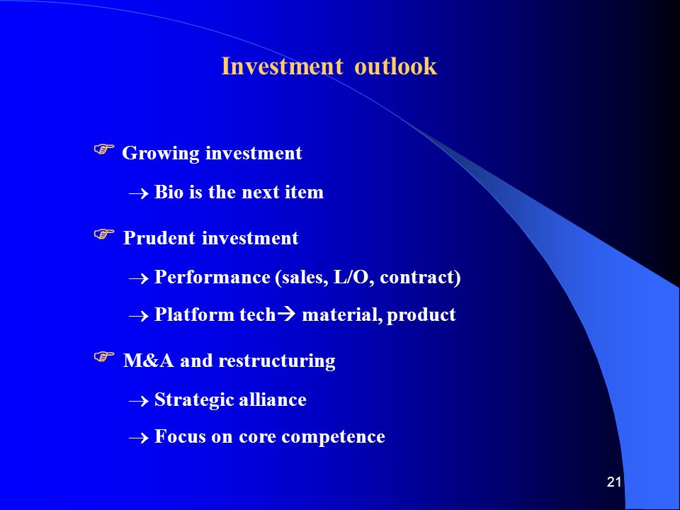 21 Investment outlook  Growing investment  Bio is the next item  Prudent investment  Performance (sales, L/O, contract)  Platform tech  material, product  M&A and restructuring  Strategic alliance  Focus on core competence