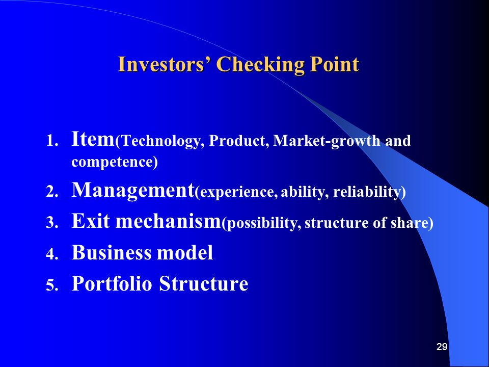 29 Investors' Checking Point 1. Item (Technology, Product, Market-growth and competence) 2.