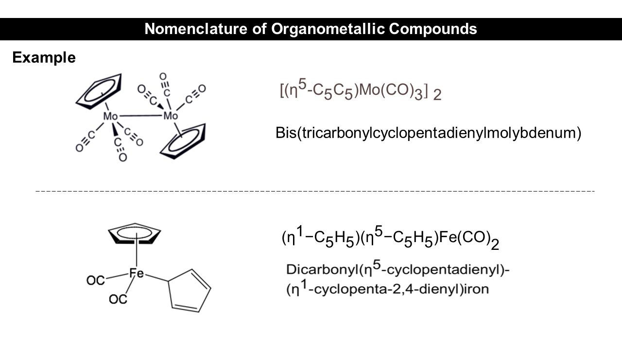 Bis(tricarbonylcyclopentadienylmolybdenum) Nomenclature of Organometallic Compounds Example