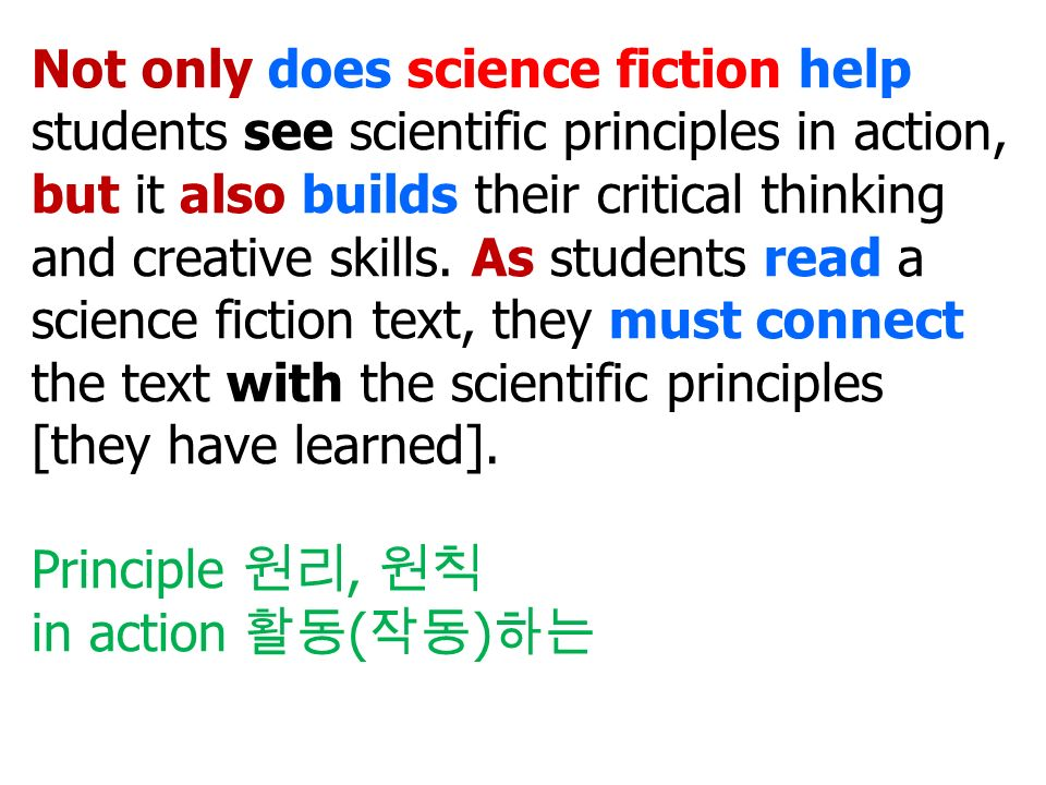 Not only does science fiction help students see scientific principles in action, but it also builds their critical thinking and creative skills.