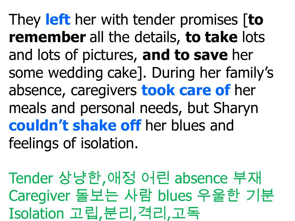 They left her with tender promises [to remember all the details, to take lots and lots of pictures, and to save her some wedding cake].