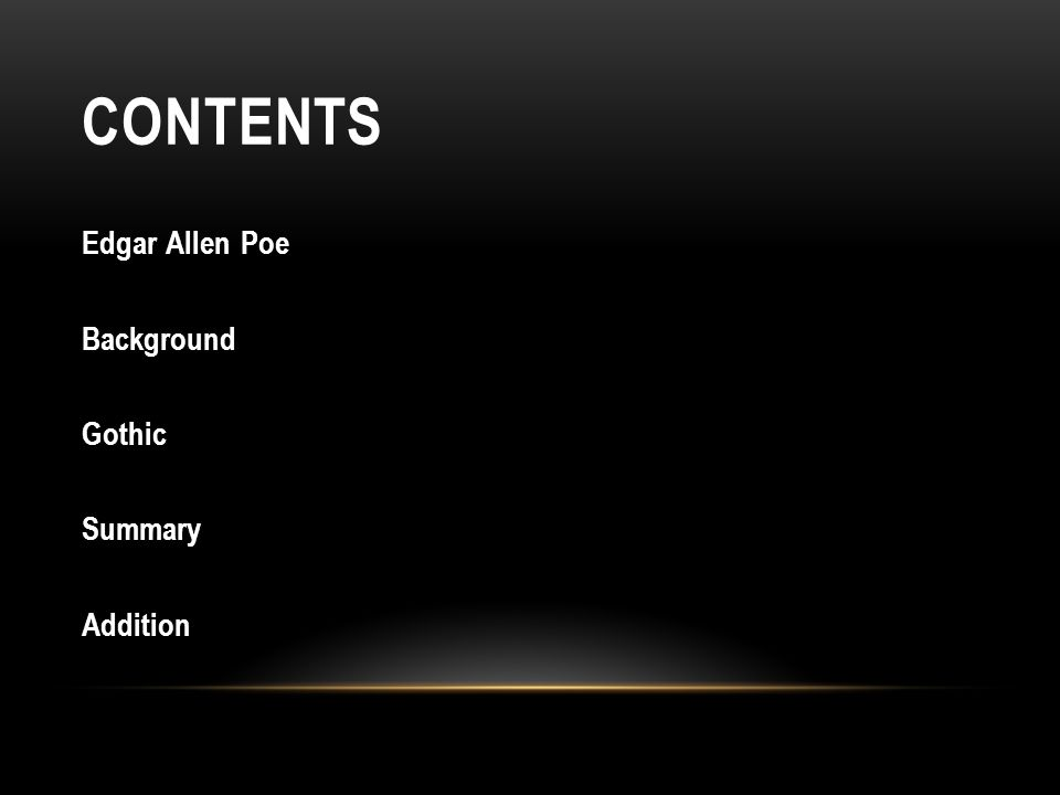 CONTENTS Edgar Allen Poe Background Gothic Summary Addition