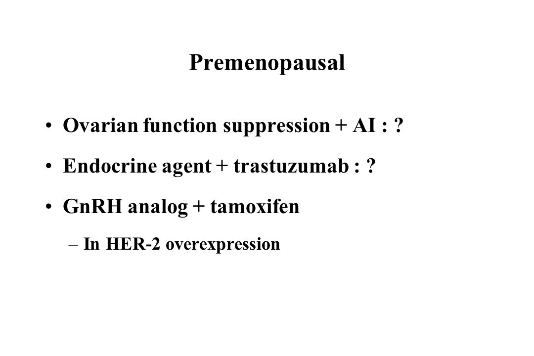 Premenopausal Ovarian function suppression + AI : .