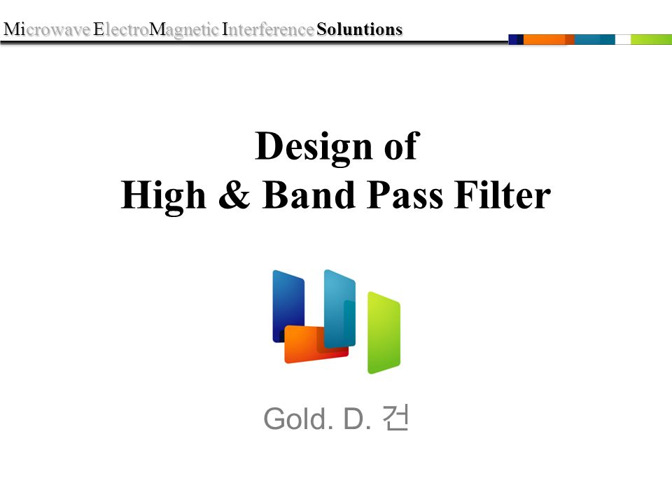 Microwave ElectroMagnetic Interference Soluntions Design of High & Band Pass Filter Gold. D. 건